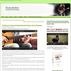 10 Ways to Play the Most Beautiful Open Chord Shapes | GuitarHabits.com - StumbleUpon
