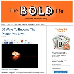 60 Ways to Become The Person You Love | The Bold Life - StumbleUpon