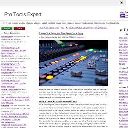 5 Ways To A Better Mix That Don't Cost A Penny - Pro Tools Expert - Avid Pro Tools