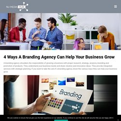 4 Ways A Branding Agency Can Help Your Business Grow