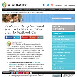 10 Ways to Bring Math and Science to Life - In a Way that No Textbook Can