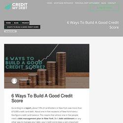 6 Ways To Build A Good Credit Score - CREDIT MY DEBT