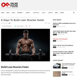 6 Ways To Build Lean Muscles Faster