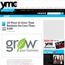 10 Ways to Grow Your Business for Less Than $100