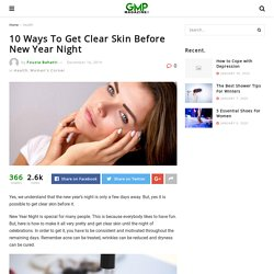10 Ways To Get Clear Skin Before New Year Night – GMP!