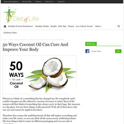 50 Ways Coconut Oil Can Cure And Improve Your Body