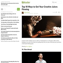 Top 10 Ways to Get Your Creative Juices Flowing