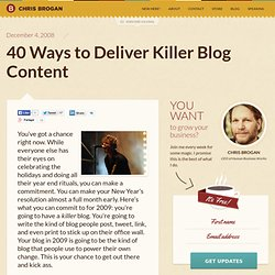 40 Ways to Deliver Killer Blog Content | chrisbrogan.com
