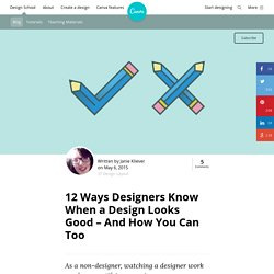 12 Ways Designers Know When a Design Looks Good – And How You Can Too