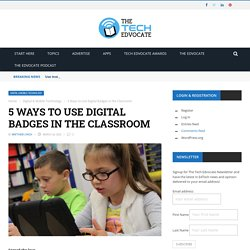 5 Ways to Use Digital Badges in the Classroom