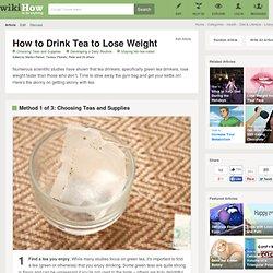 How to Drink Tea to Lose Weight: 5 steps (with pictures)