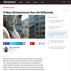 5 Ways Entrepreneurs See Life Differently
