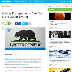 8 Ways Entrepreneurs Can Get More Out of Twitter
