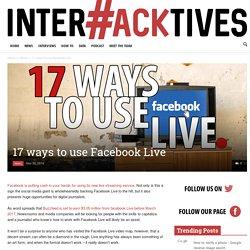 17 ways to use Facebook Live - Interhacktives