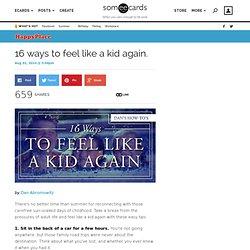 16 ways to feel like a kid again.