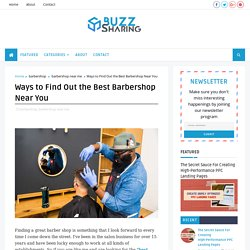 Ways to Find Out the Best Barbershop Near You - Buzz Sharing