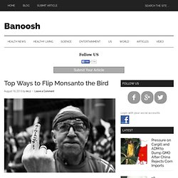 Top Ways to Flip Monsanto the Bird