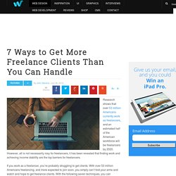 7 Ways to Get More Freelance Clients Than You Can Handle