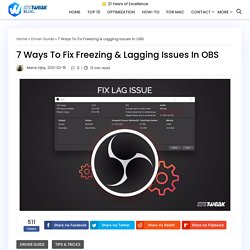 7 Ways To Fix Freezing & Lagging Issues In OBS