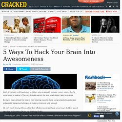 5 Ways To Hack Your Brain Into Awesomeness