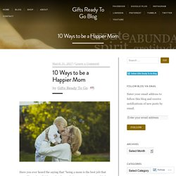 10 Ways to be a Happier Mom – Gifts Ready To Go Blog