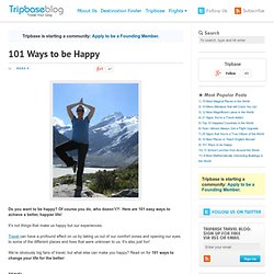 101 Ways to be Happy | Travel Blog - Tripbase