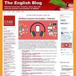 100 Ways to Improve Your English — Podcasts - The English Blog