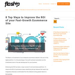 8 Top Ways to Improve the ROI of your Fast-Growth Ecommerce Site