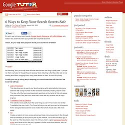 Google Tutor & Advisor » Blog Archive » 6 Ways to Keep Your Search Secrets Safe