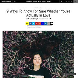 9 Ways To Know For Sure Whether You're Actually In Love