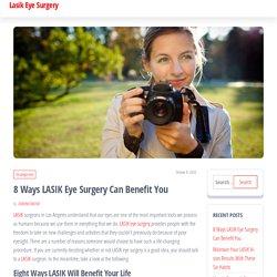 8 Ways LASIK Eye Surgery Can Benefit You