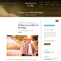 10 Ways to Live Well and Be Happy – Gifts Ready To Go Blog