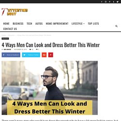 4 Ways Men Can Look and Dress Better This Winter
