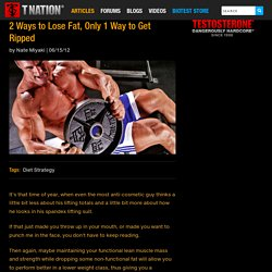 2 Ways to Lose Fat, Only 1 Way to Get Ripped