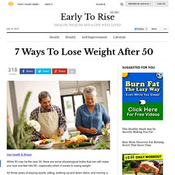 7 Ways To Lose Weight After 50