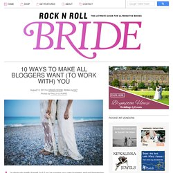 10 Ways To Make All Bloggers Want (To Work With) You · Rock n Roll Bride