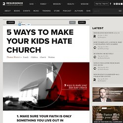 5 Ways to Make Your Kids Hate Church