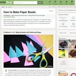 3 Ways to Make Paper Beads