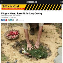 2 ways to build a steam pit for camp cooking