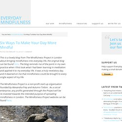 Six Ways To Make Your Day More Mindful