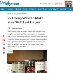 22 Ways to Make Stuff Last Longer (And Save Money!)