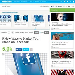 5 New Ways to Market Your Brand on Facebook