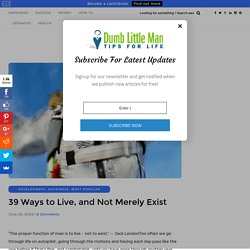 39 Ways to Live, and Not Merely Exist