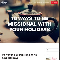10 Ways to Be Missional With Your Holidays