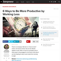6 Ways to Be More Productive by Working Less