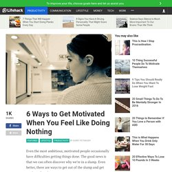 6 Ways to Get Motivated When You Feel Like Doing Nothing