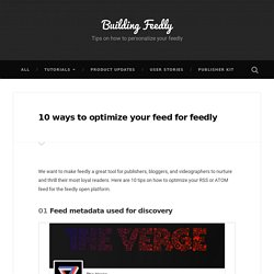10 ways to optimize your feed for feedly