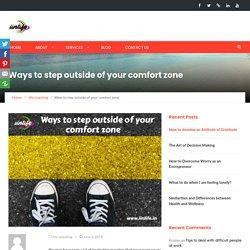 Ways to step outside of your comfort zone - iinlife