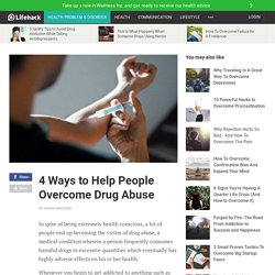 4 Ways to Help People Overcome Drug Abuse