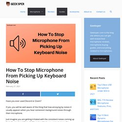 5 Ways To Stop Mic From Picking Up Keyboard Noise